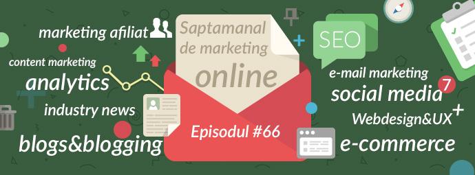 Saptamanal de marketing, episodul #66
