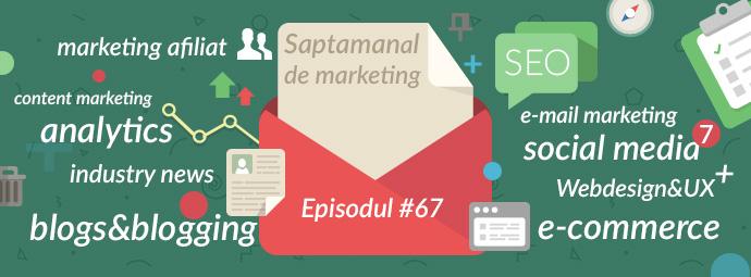 Saptamanal de marketing online, episodul #67